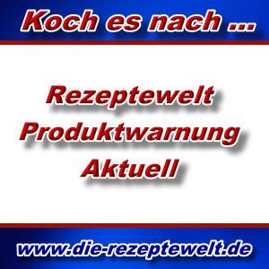 Rezeptewelt - Aktuelle Produktwarnung -