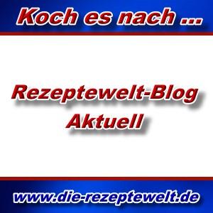 Unser Rezeptewelt-Blog - Aktuell -